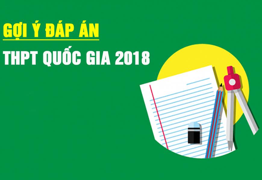 [BỘ GDĐT] Đáp án chính thức toàn bộ các môn thi THPT Quốc gia 2018